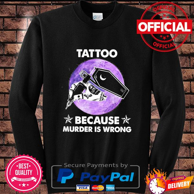 Tattoo because murder is wrong Sweater black
