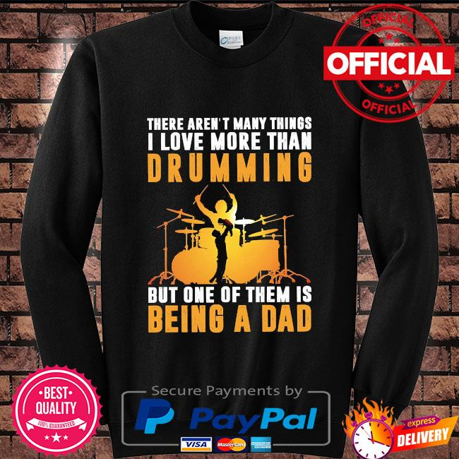 There aren't many things I love more than drumming but one of them is being a dad Sweater black