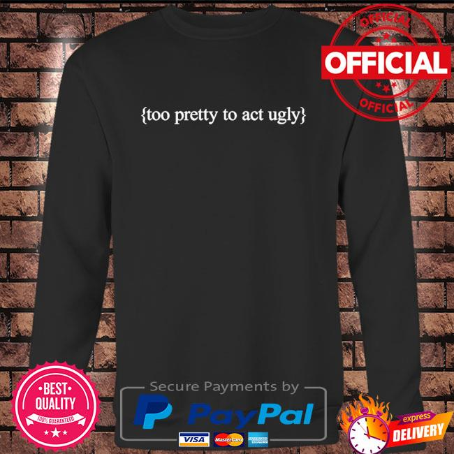 Too pretty to act ugly Long sleeve black