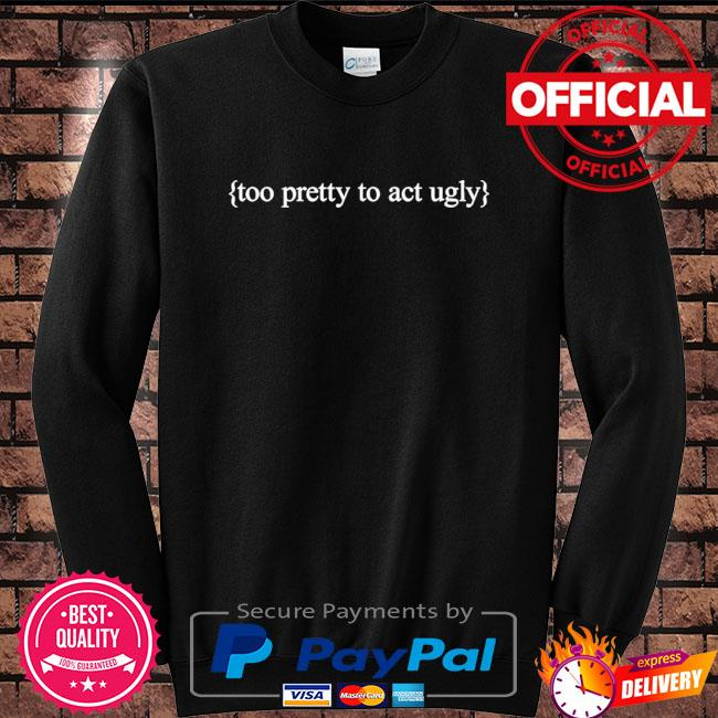 Too pretty to act ugly Sweater black