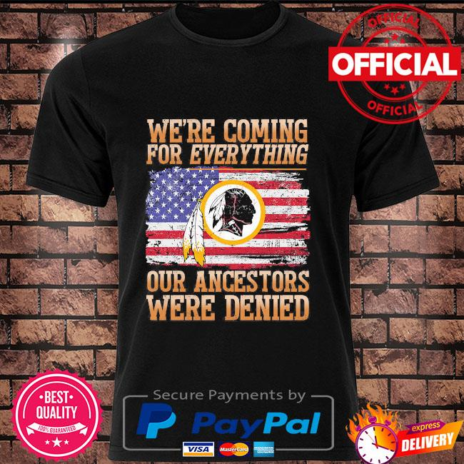 Washington Football we're coming for everything our ancestors were denied shirt