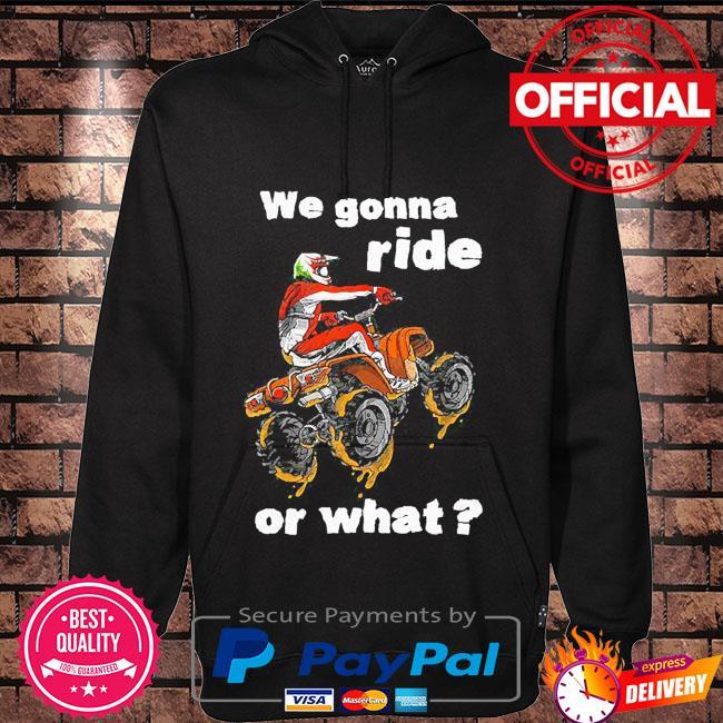We gonna ride or what Hoodie black
