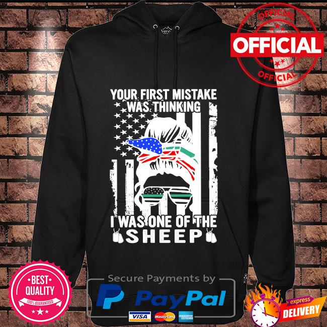 Your first mistake was thinking I was one of the sheep American flag Hoodie black