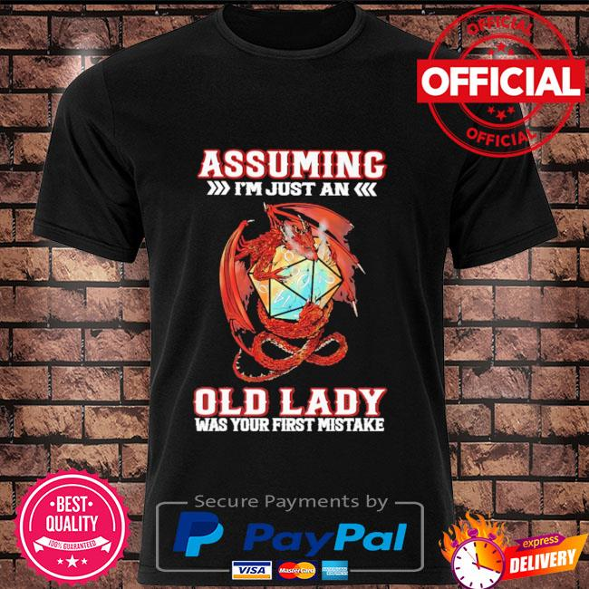 Assuming I'm just and old lady was your first mistake shirt