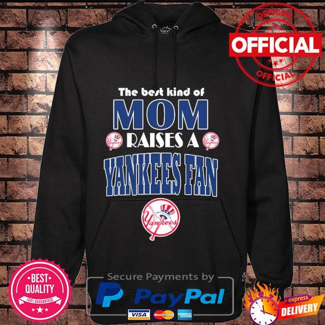 Best Kind Of Mom Raise A New York Yankees Fan Hoodie black