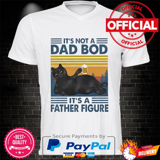 Black Cat It's not a dad bod its a father figure vintage shirt