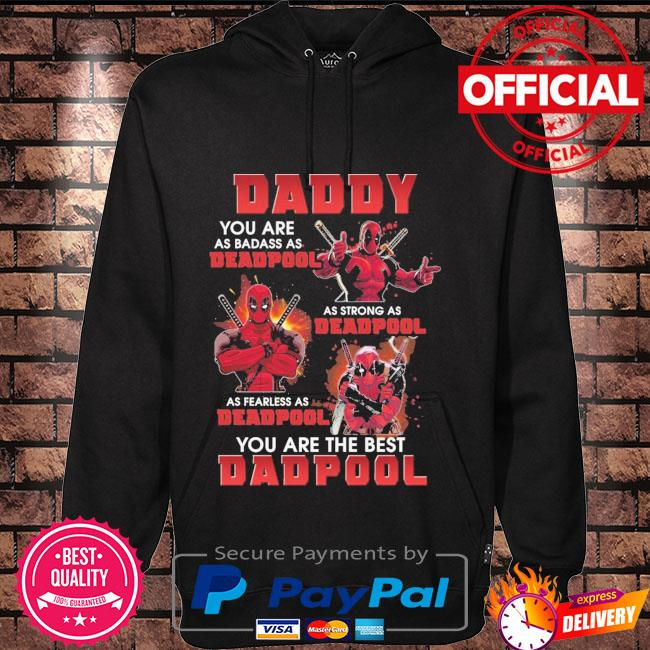 Daddy you are as badass as beaspool as strong as deadpool a fearless as deadpool you are the best deadpool Hoodie black