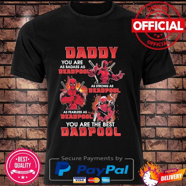 Daddy you are as badass as beaspool as strong as deadpool a fearless as deadpool you are the best deadpool shirt