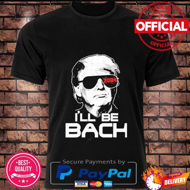 Donald Trump I'll be back 2024 shirt
