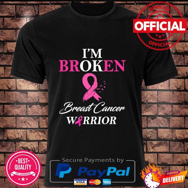 I'm broken Breast Cancer Warrior shirt