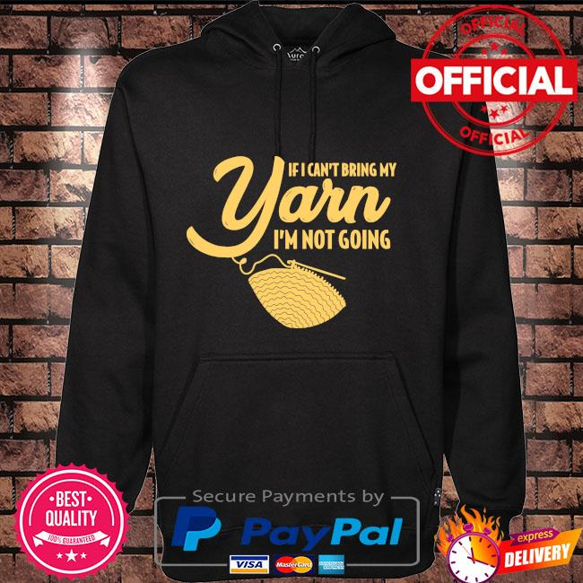 If I can't bring my Yarn I'm not going Hoodie black