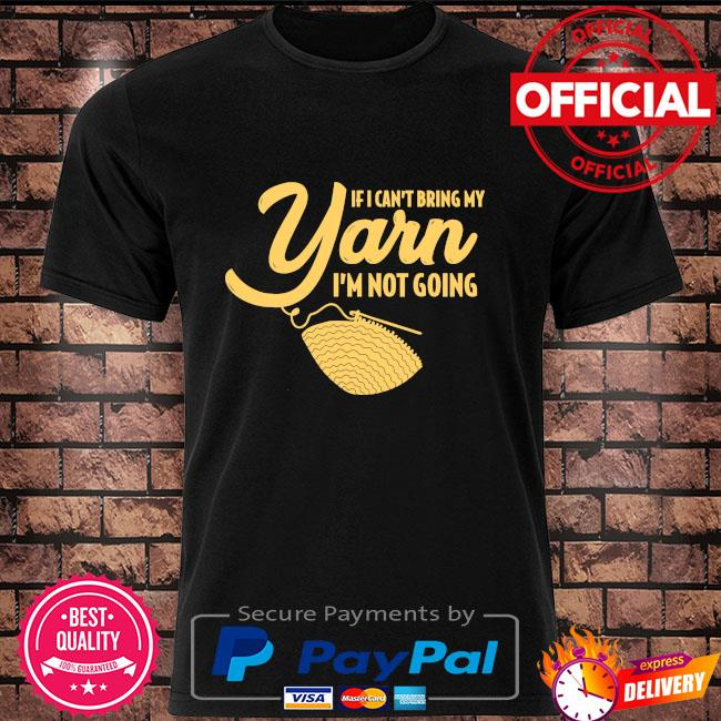 If I can't bring my Yarn I'm not going shirt