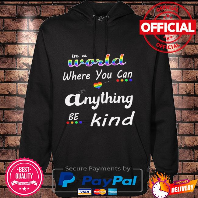 LGBT in a world where you can anything be kind Hoodie black