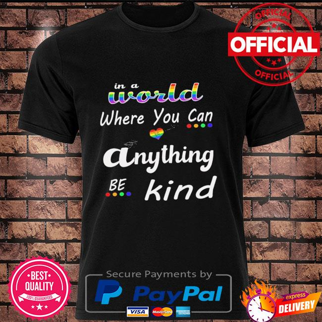 LGBT in a world where you can anything be kind shirt