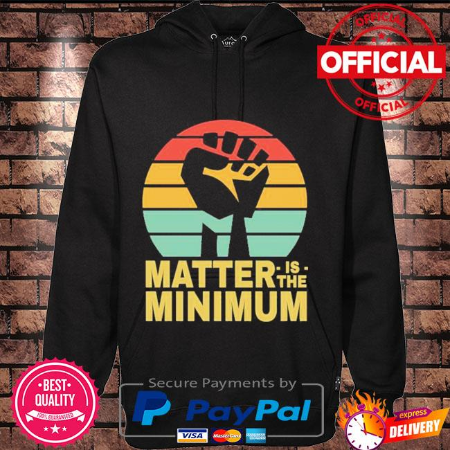 Matter is the minimum blm black owned black lives matter Hoodie black