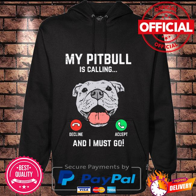 My Pitbull is calling and I must go Hoodie black