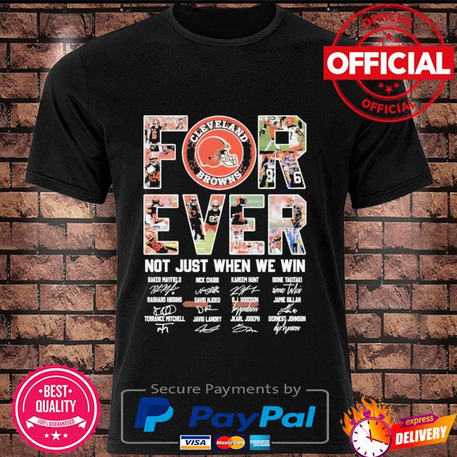 Official Cleveland Browns forever not just when we win signatures shirt