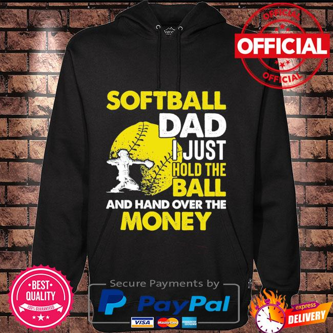 Softball dad I just hold the and hand over the money Hoodie black