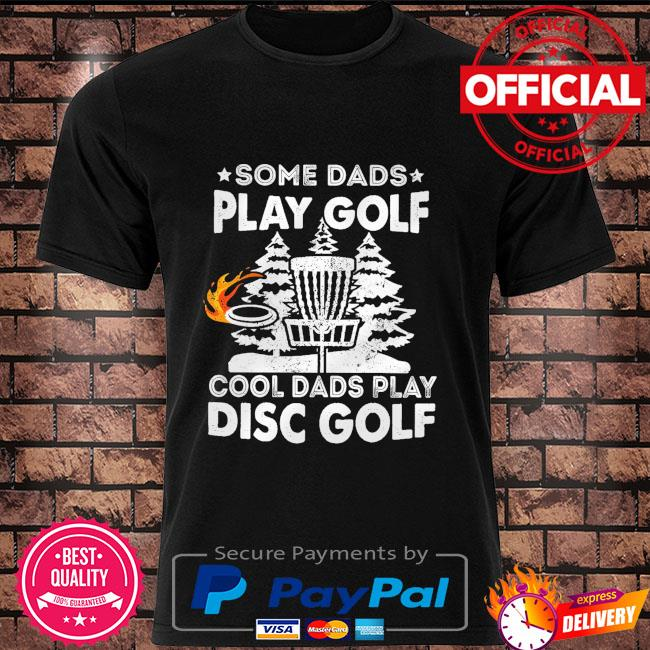 Some dads play golf cool dads play disc golf shirt