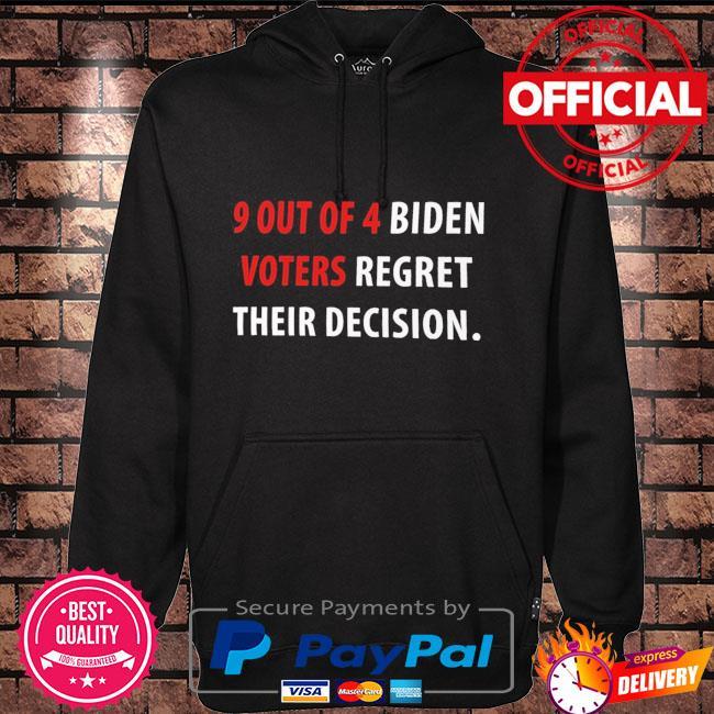 9 out of 4 biden voters regret their decision anti biden t-s Hoodie black