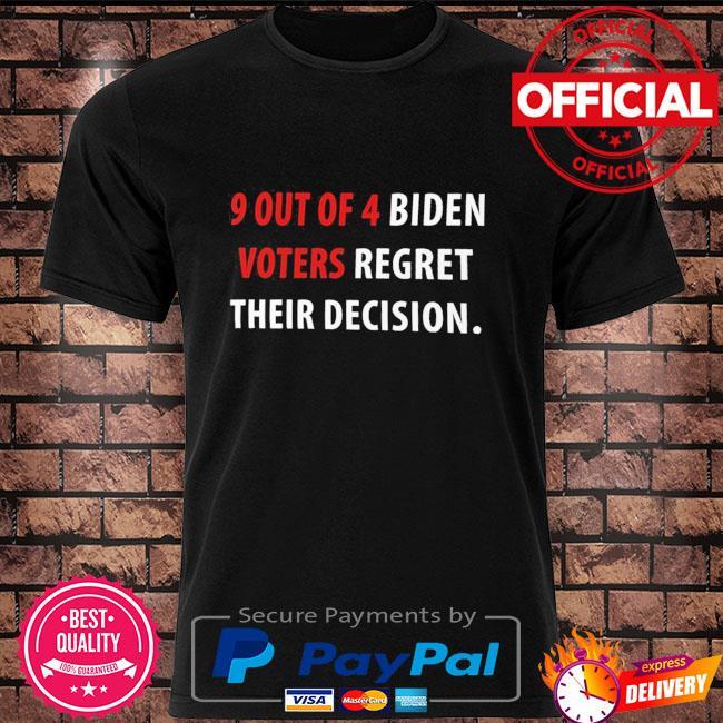 9 out of 4 biden voters regret their decision anti biden t-shirt