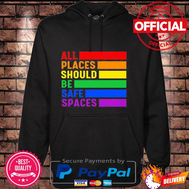 All Places Should Be Safe Spaces LGBT Shirt Hoodie black