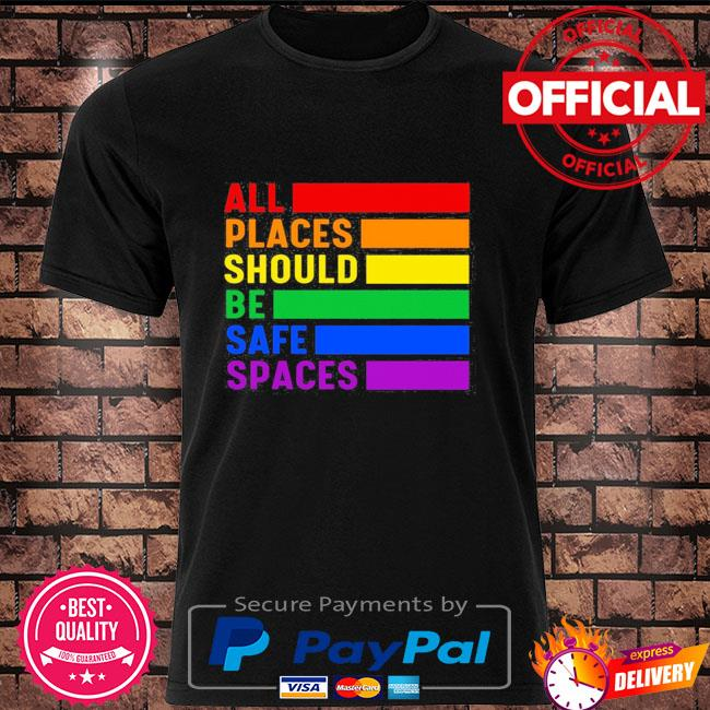 All Places Should Be Safe Spaces LGBT Shirt