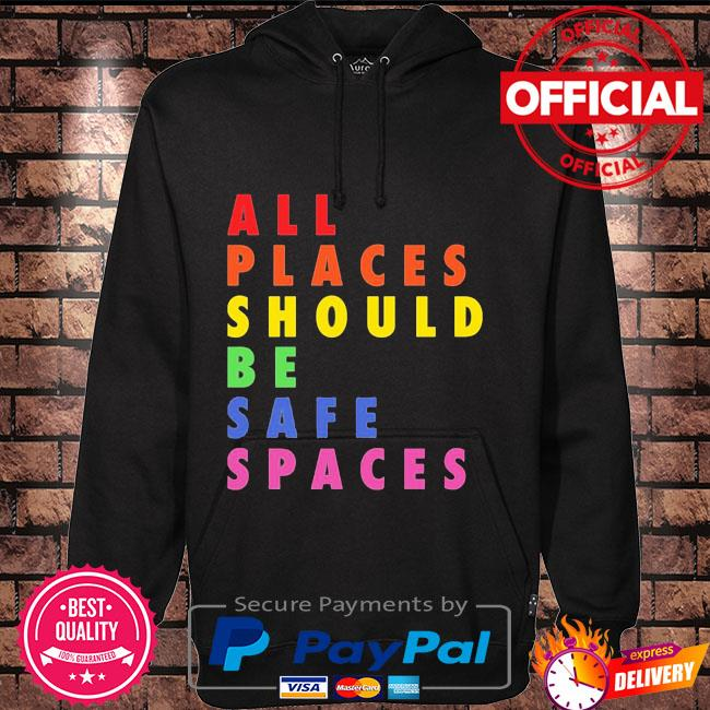 All Places Should Be Safe Spaces Shirt Hoodie black