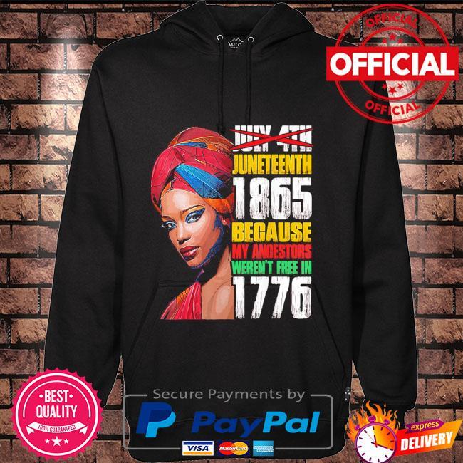 Black Woman Juneteenth 1865 because my ancestors weren't free in 1776 Hoodie black