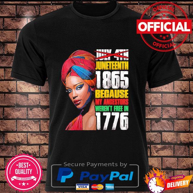 Black Woman Juneteenth 1865 because my ancestors weren't free in 1776 shirt