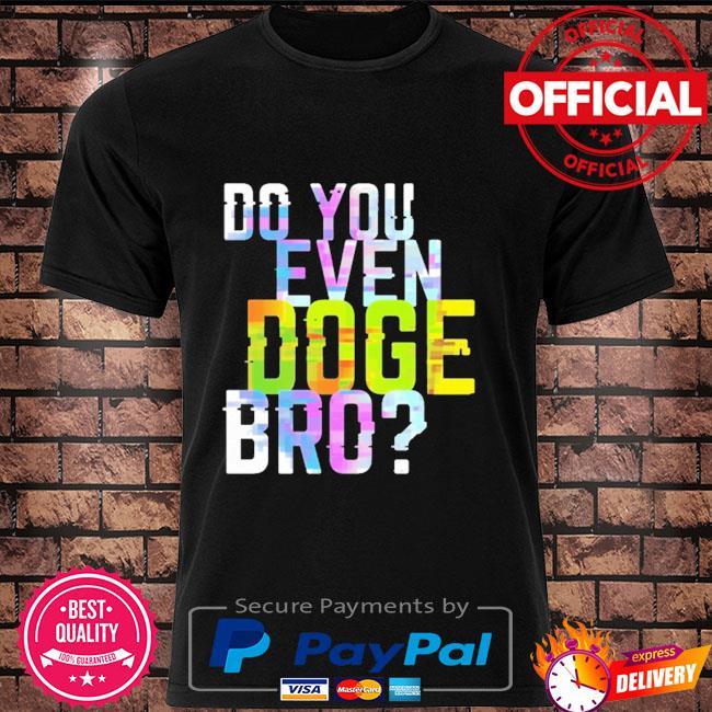Buy do you even goge bro shirt