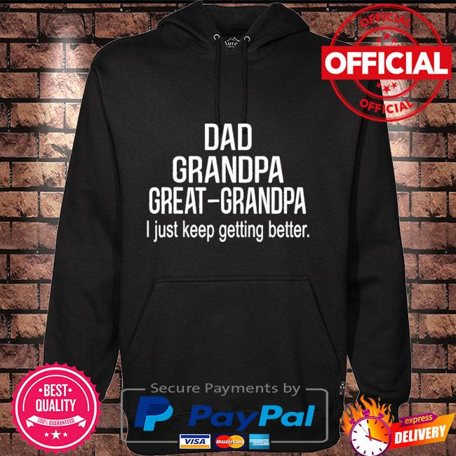 Dad grandpa great grandpa just keep getting better Hoodie black