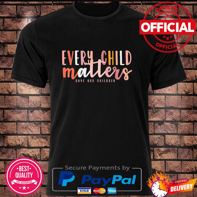 Day every child matters save our children shirt