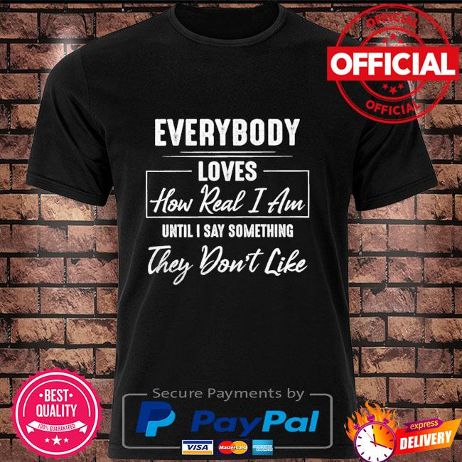 Everybody loves how read I am until I say something they don't like shirt