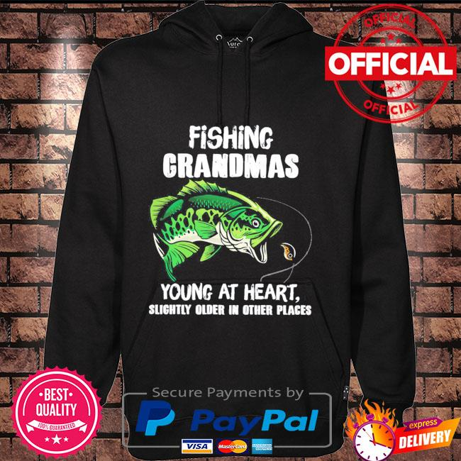 Fishing grandmas young at heart slightly older in other place Hoodie black
