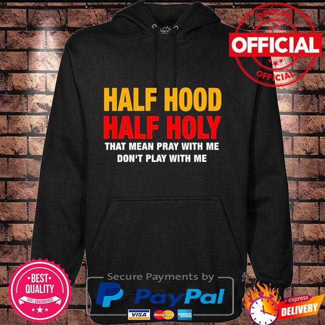 Half hood half holy that mean pray with me Hoodie black