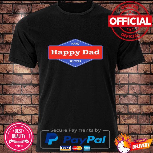Happy dad hard seltzer shirt
