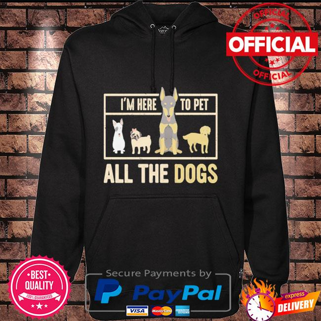 I am here to pet all the dogs Hoodie black