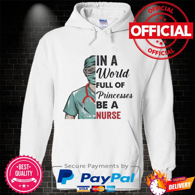 In a world full of princesses be a nurse Hoodie white