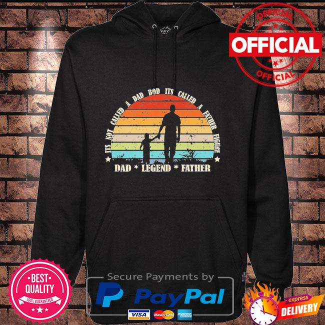 Its not a dad bod its a father figure dad legend father vintage Hoodie black