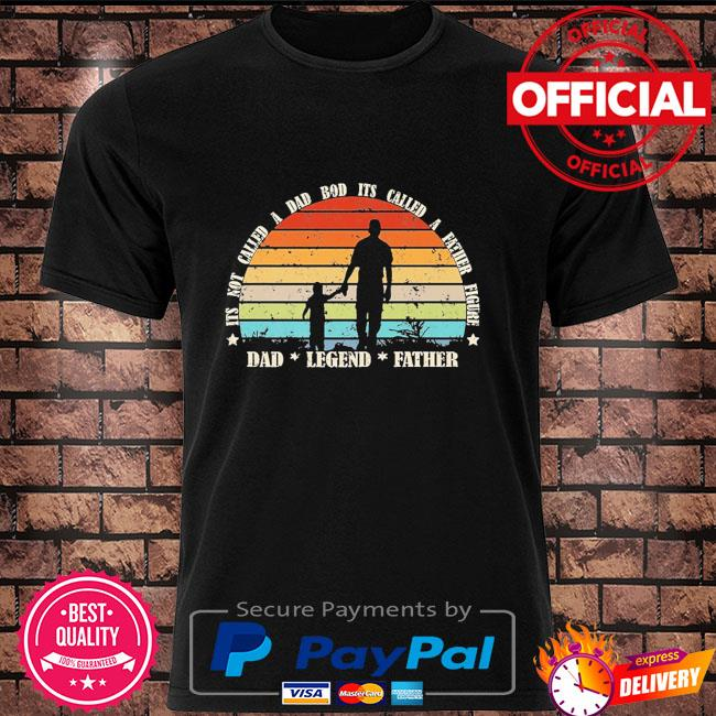Its not a dad bod its a father figure dad legend father vintage shirt