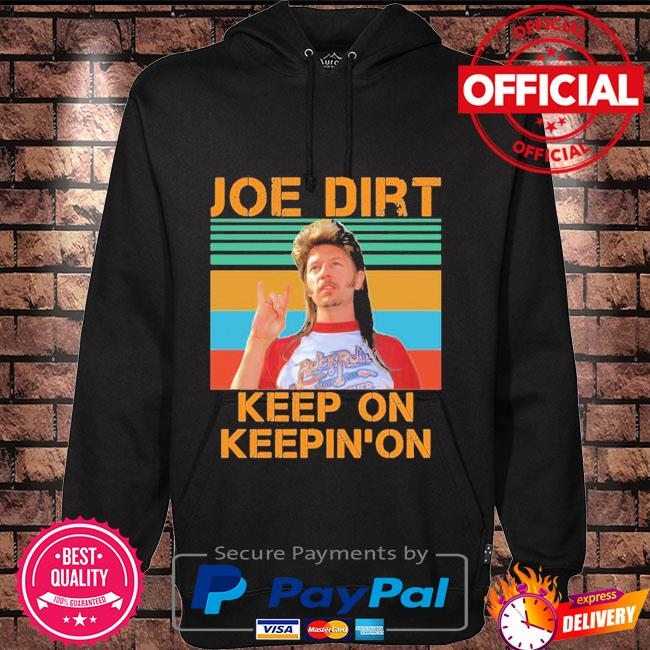 Joe dirt keep on keepin on vintage Hoodie black