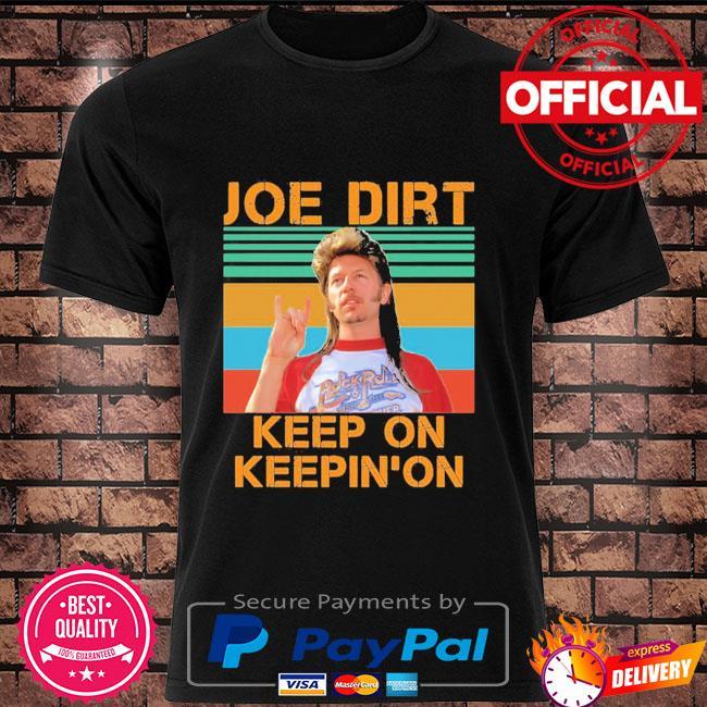 Joe dirt keep on keepin on vintage shirt