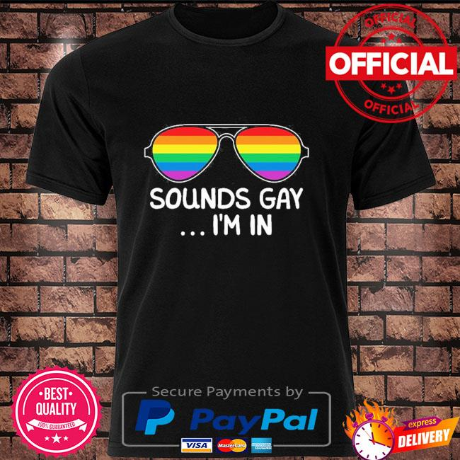 LGBT Sounds Gay I'm In Shirt