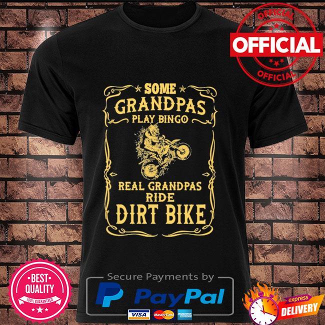 Motocross rider some grandpas play bingo real grandpas ride dirt bikes shirt