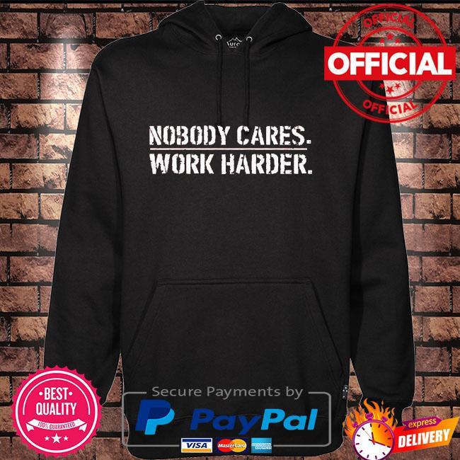 Nobody cares work harder Hoodie black