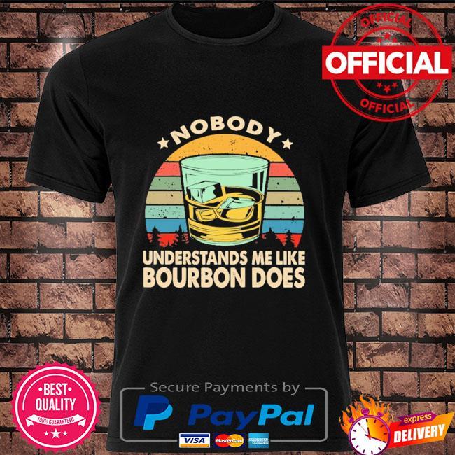 Nobody understands me like bourbon does vintage shirt