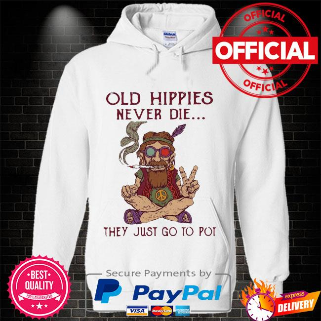 Old hippies never die they just go to pot Hoodie white