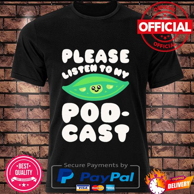 Please listen to my podcast 2021 shirt