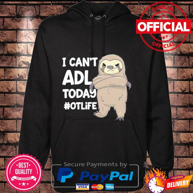 Sloth I can't ADL today #otlife Hoodie black